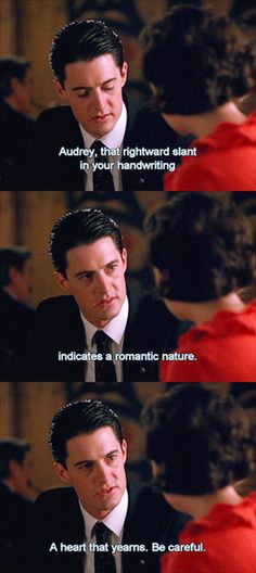 Thank you, Agent Cooper. I have learned to refrain from telling people about their personality through their handwriting...unless of course they ask.
