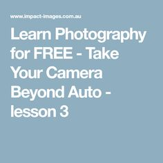 Learn Photography for FREE - Take Your Camera Beyond Auto - lesson 3