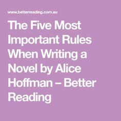 The Five Most Important Rules When Writing a Novel by Alice Hoffman – Better Reading