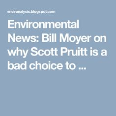 Environmental News: Bill Moyer on why Scott Pruitt is a bad choice to ...