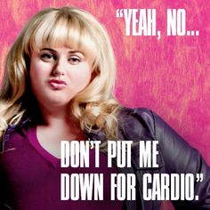 Don't put me down for cardio.