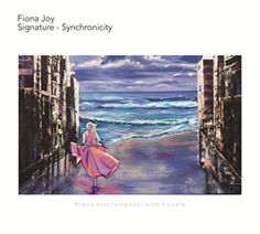 Fiona Joy Launches Signature - Synchronicity, her Dramatic yet Wistful Tribute to Life, Music and Modern Fairytales