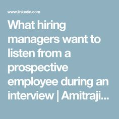 What hiring managers want to listen from a prospective employee during an interview | Amitrajit Ghosh | LinkedIn