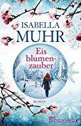 """Eine Leidenschaft für Bücher: Rezension zu """"Eisblumenzauber"""" von Isabella Muhr"""