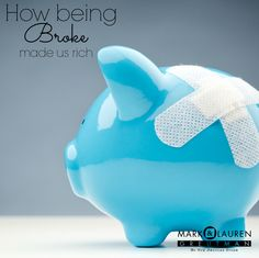 How being broke made us rich
