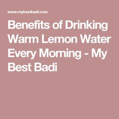 Benefits of Drinking Warm Lemon Water Every Morning - My Best Badi