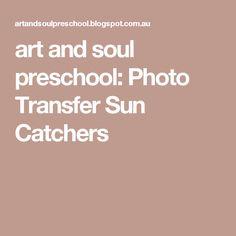 art and soul preschool: Photo Transfer Sun Catchers