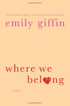 Where We Belong: Emily Giffin. I love her books! Personally, I wish this one had at least 2 more chapters to it, but that's the mark of a good book: you wish it was longer.
