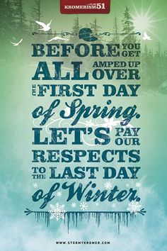 Kromerism #51: Before you get all amped up over the first day of spring, let's pay our respects to the last day of winter.  #kromerism #isitspringyet