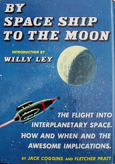 By Space Ship to the Moon - Jack Coggins and Fletcher Pratt