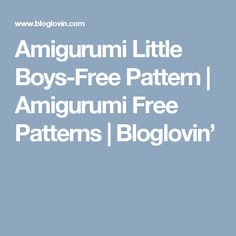 Amigurumi Little Boys-Free Pattern | Amigurumi Free Patterns | Bloglovin'