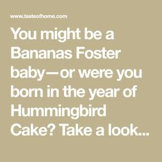 You might be a Bananas Foster baby—or were you born in the year of Hummingbird Cake? Take a look back at 60 marvelous years of dessert trends.