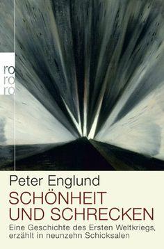 Schönheit und Schrecken: Eine Geschichte des Ersten Weltkriegs, erzählt in neunzehn Schicksalen: Amazon.de: Peter Englund, Wolfgang Butt: Bü...