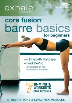 Exhale: Core Fusion Barre Basics for Beginners - These seven 10-minute workouts target all of your muscle groups, giving you lean legs, lifted glutes, flat abs, and improved strength and flexibility. Each of the workouts features a detailed tutorial that explains correct poses, alignment, and movements. Fred DeVito and Elisabeth Halfpapp have over 50 years of combined experience teaching Pilates, Lotte Berk Method, yoga, and dance—disciplines that comprise the Barre Basics workouts.
