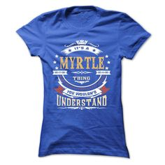 (Top Tshirt Choice) MYRTLE .Its a MYRTLE Thing You Wouldnt Understand T Shirt…