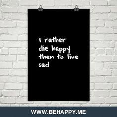 I+rather+die+happy+then+to+live+sad+#928521