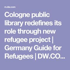 Cologne public library redefines its role through new refugee project | Germany Guide for Refugees | DW.COM | 14.03.2017