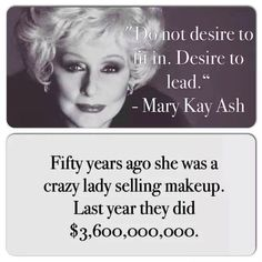 50 years ago she was a crazy lady selling makeup. Last year they reached $3.6 million in sales.