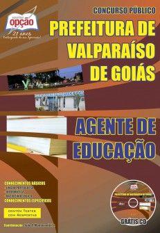 Apostila Concurso Prefeitura Municipal de Valparaíso de Goiás / GO - 2014: - Cargo: Agente de Educação