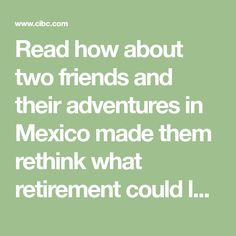 Read how about two friends and their adventures in Mexico made them rethink what retirement could look like.