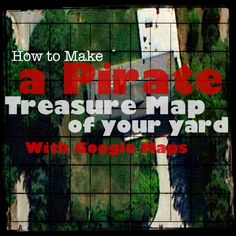 This is so cool!! How to make a pirate treasure map of your yard with Google maps.