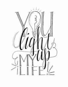 You light my life up