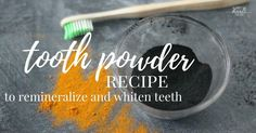 Tooth Powder Recipe to Remineralize and Whiten Teeth1 tbsp turmeric 1 tbsp activated charcoal 1 tbsp bentonite clay 1 tsbp Celtic sea salt
