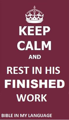 Keep calm and rest in His finished work.