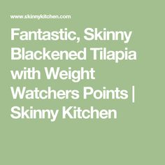 Fantastic, Skinny Blackened Tilapia with Weight Watchers Points   Skinny Kitchen