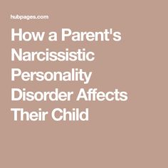How a Parent's Narcissistic Personality Disorder Affects Their Child