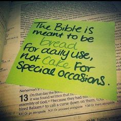 The Bible is meant to be bread, for daily use - not cake for special occasions. #Bible