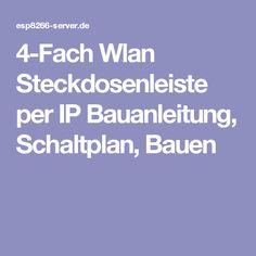 4-Fach Wlan Steckdosenleiste per IP Bauanleitung, Schaltplan, Bauen