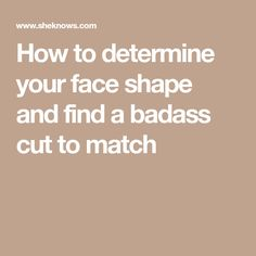 How to determine your face shape and find a badass cut to match