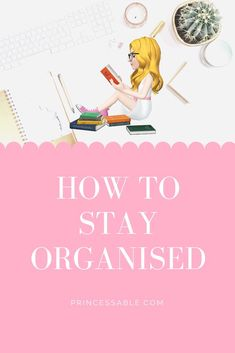 How To Stay Organised - Princessable When You Come Home, Do You Work, Planning Your Day, Done With You, Staying Organized, Keep In Mind, Workplace, Something To Do, Organization