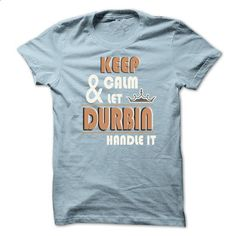 K eep Calm And Let DURBIN Handle it TA001 - #gifts for girl friends #husband gift