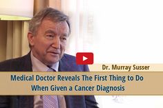Video – Medical Doctor Reveals The First Thing to Do When Given a Cancer Diagnosis