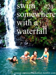 Swim somewhere with a waterfall