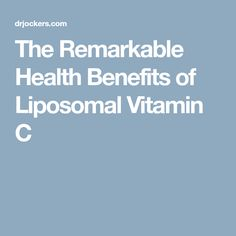 The Remarkable Health Benefits of Liposomal Vitamin C