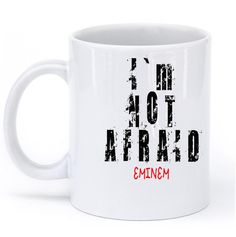 im not afraid eminem mug – Shirtoopia