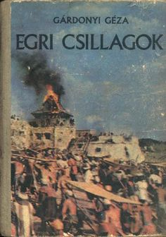 Gárdonyi Géza-Egri csillagok: a tale of hungarians and turks in Eger Ending Story, Love Me Forever, Early Childhood, My Books, Literature, My Favorite Things, My Love, Hungary, Joy