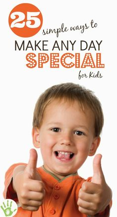25 SIMPLE WAYS to make your kids day!  {These take virtually NO TIME and make any day special}