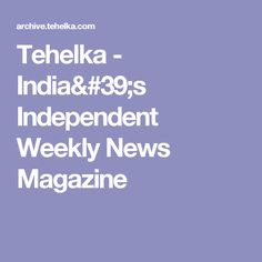 Tehelka - India's Independent Weekly News Magazine