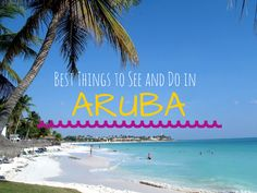 Best things to see and do in #ARUBA! >> plus tips for your travels! Part of the #wanderlustseries and #atozchallenge