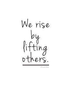 We #rise by #lifting others