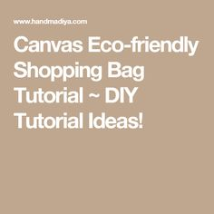 Canvas Eco-friendly Shopping Bag Tutorial ~ DIY Tutorial Ideas!