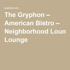 The Gryphon – American Bistro – Neighborhood Lounge