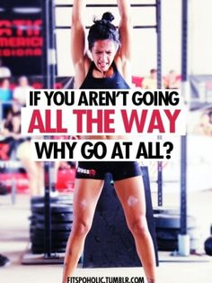 If you aren't going all the way why go at all?  #fitnessinspiration
