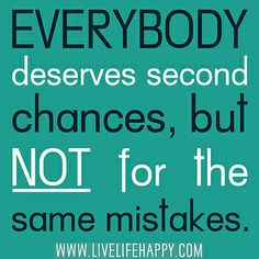 Everybody deserves second chances, but not for the same mistakes.