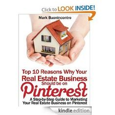 Download Top 10 Reasons Why Your Real Estate Business Should be on Pinterest by Mark Buonincontro: Pinterest Marketing for Real Estate is a complete step-by-step guide on how to use Pinterest in ...