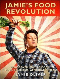 Jamie's Food Revolution: Rediscover How To Cook Simple, Delicious, Affordable Meals: Jamie Oliver: Books | chapters.indigo.ca